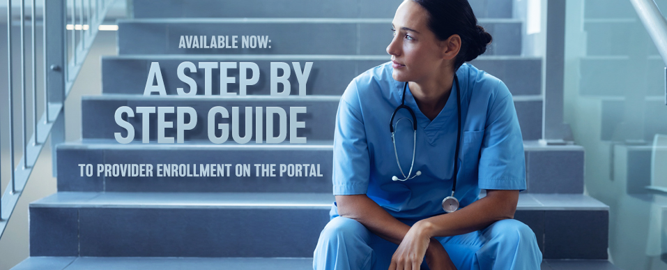 Available now. A step by step guide to provider enrollment on the portal.